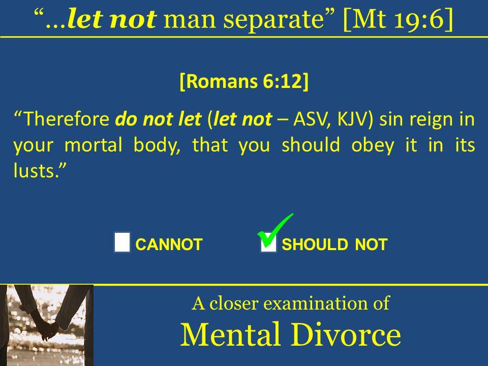 Mental Divorce …let not man separate [Mt 19:6] [Romans 6:12]